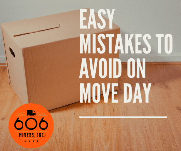 Easy mistakes to avoid on move day 606 Movers, Inc.